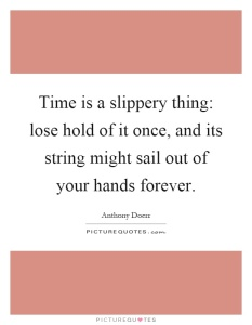 time-is-a-slippery-thing-lose-hold-of-it-once-and-its-string-might-sail-out-of-your-hands-forever-quote-1