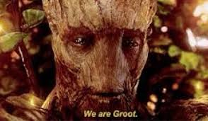 """We are Groot"""