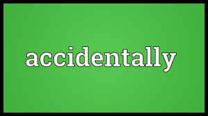 (v)accidents…will happen, coincidentally.